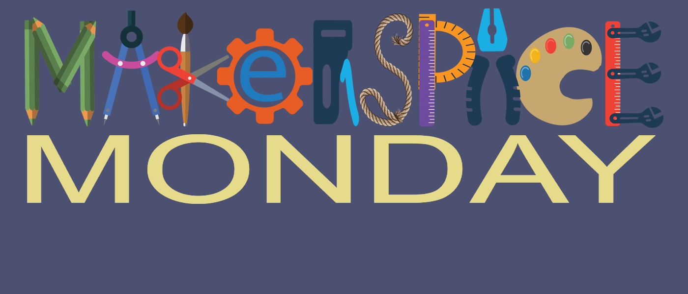 Makerspace Monday